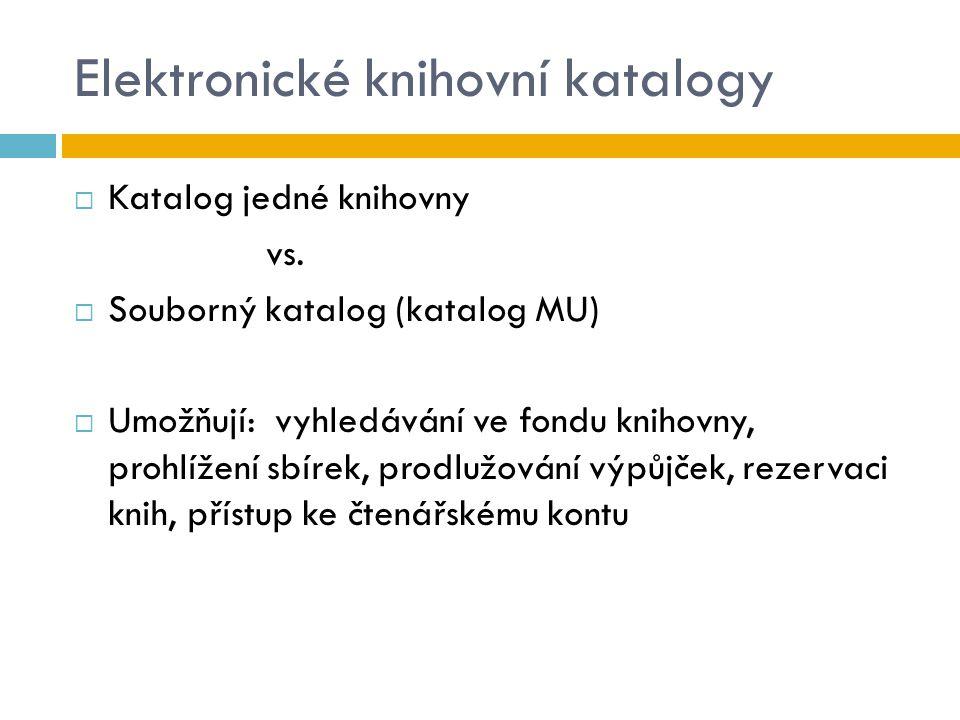 Elektronické knihovní katalogy  Katalog jedné knihovny vs.  Souborný katalog (katalog MU)  Umožňují: vyhledávání ve fondu knihovny, prohlížení sbír