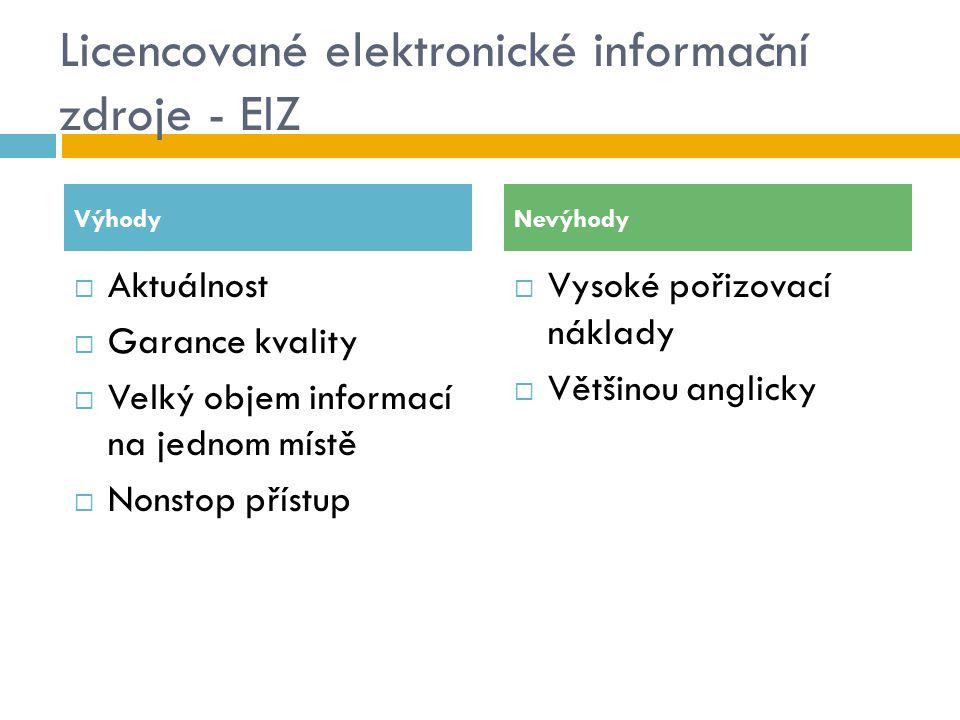 Licencované elektronické informační zdroje - EIZ  Aktuálnost  Garance kvality  Velký objem informací na jednom místě  Nonstop přístup  Vysoké poř