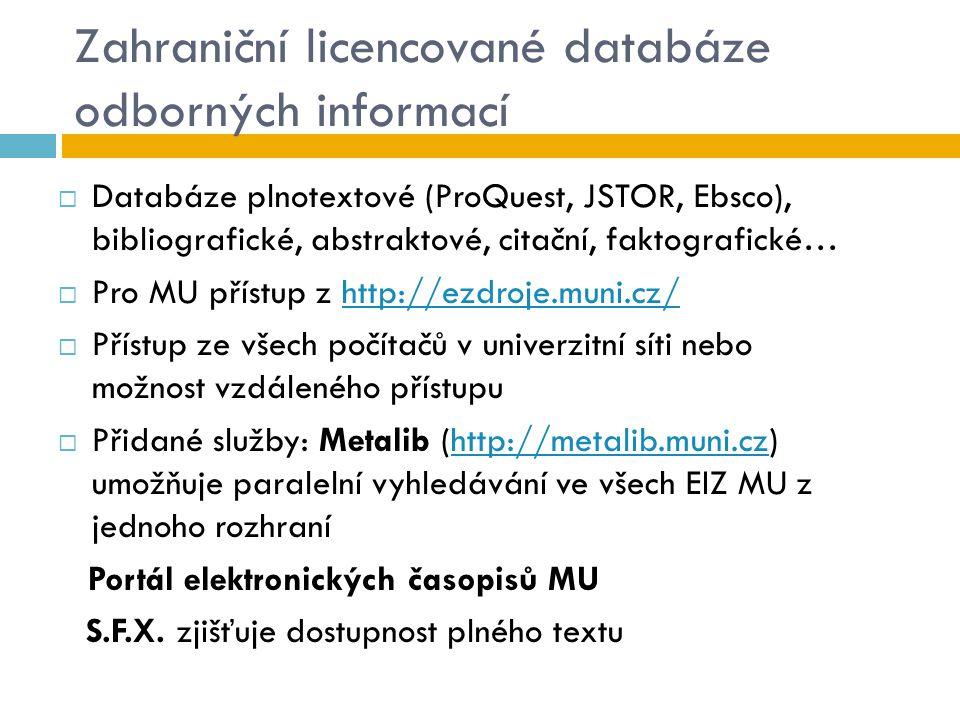 Zahraniční licencované databáze odborných informací  Databáze plnotextové (ProQuest, JSTOR, Ebsco), bibliografické, abstraktové, citační, faktografic