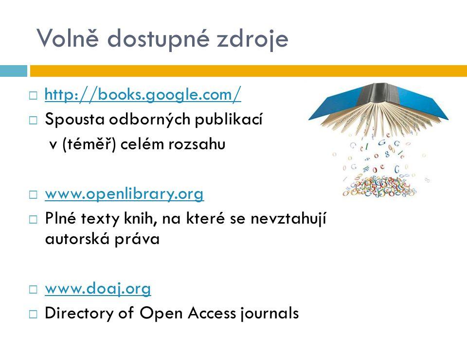 Volně dostupné zdroje  http://books.google.com/ http://books.google.com/  Spousta odborných publikací v (téměř) celém rozsahu  www.openlibrary.org