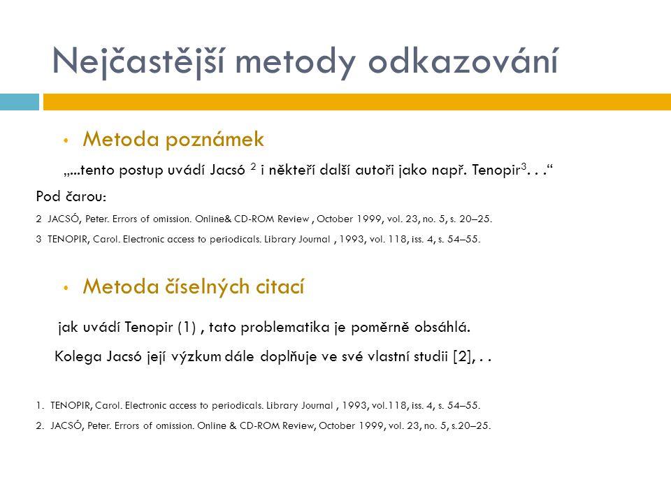 """Nejčastější metody odkazování Metoda poznámek """"...tento postup uvádí Jacsó 2 i někteří další autoři jako např. Tenopir 3..."""" Pod čarou: 2 JACSÓ, Peter"""