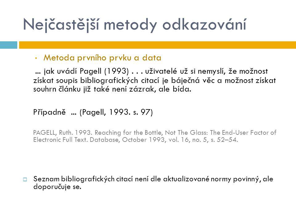 Nejčastější metody odkazování Metoda prvního prvku a data... jak uvádí Pagell (1993)... uživatelé už si nemyslí, že možnost získat soupis bibliografic