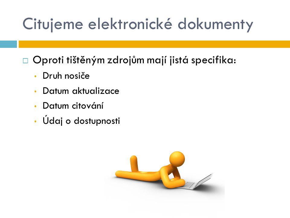 Citujeme elektronické dokumenty  Oproti tištěným zdrojům mají jistá specifika: Druh nosiče Datum aktualizace Datum citování Údaj o dostupnosti