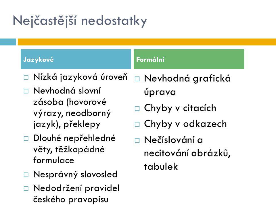 Nejčastější nedostatky  Nízká jazyková úroveň  Nevhodná slovní zásoba (hovorové výrazy, neodborný jazyk), překlepy  Dlouhé nepřehledné věty, těžkop