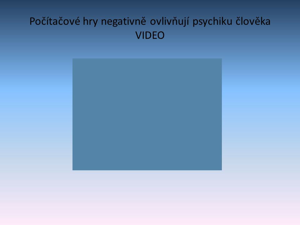 Počítačové hry negativně ovlivňují psychiku člověka VIDEO