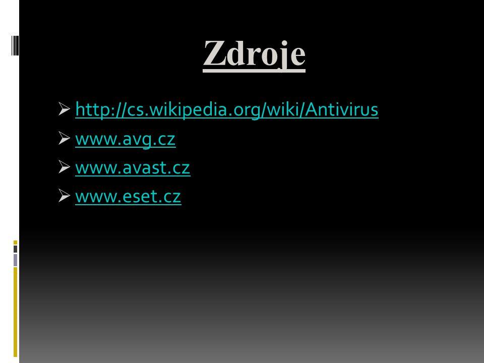 Zdroje  http://cs.wikipedia.org/wiki/Antivirus http://cs.wikipedia.org/wiki/Antivirus  www.avg.cz www.avg.cz  www.avast.cz www.avast.cz  www.eset.