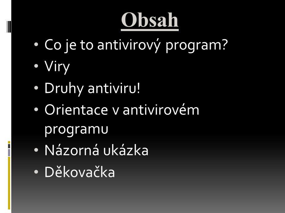 Obsah Co je to antivirový program? Viry Druhy antiviru! Orientace v antivirovém programu Názorná ukázka Děkovačka