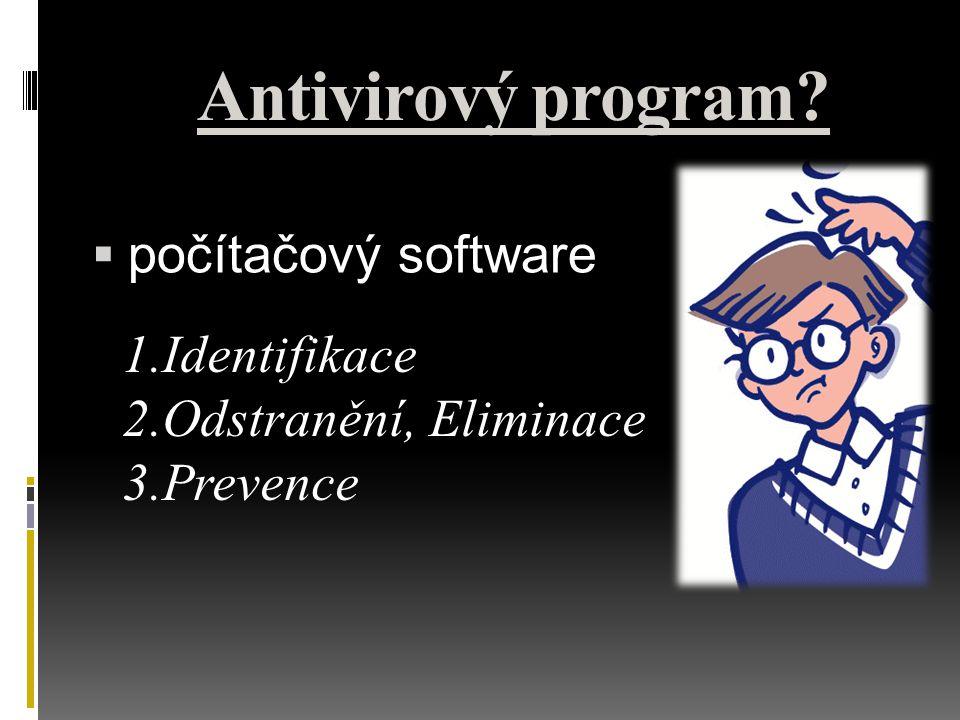 Antivirový program?  počítačový software 1.Identifikace 2.Odstranění, Eliminace 3.Prevence