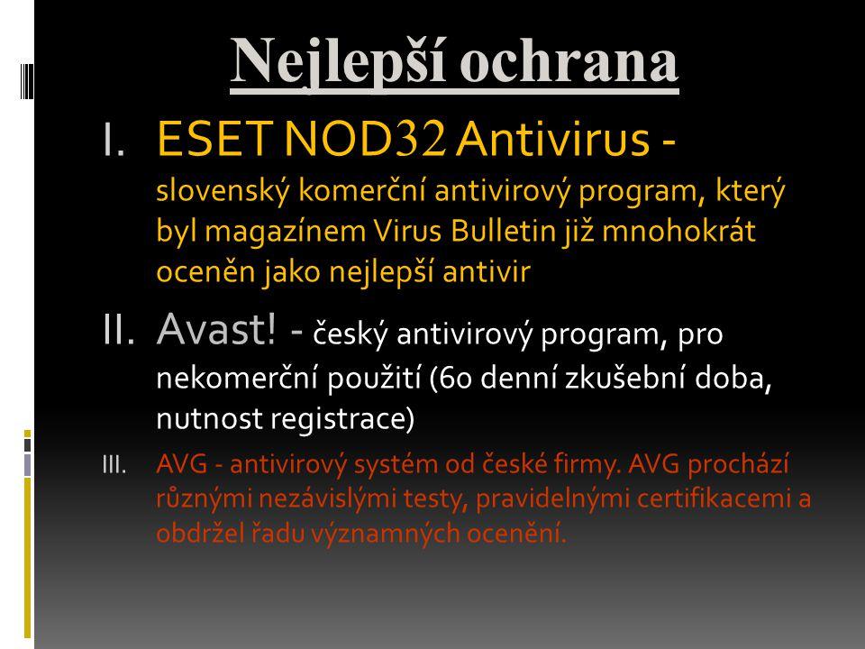 Nejlepší ochrana I. ESET NOD 32 Antivirus - slovenský komerční antivirový program, který byl magazínem Virus Bulletin již mnohokrát oceněn jako nejlep