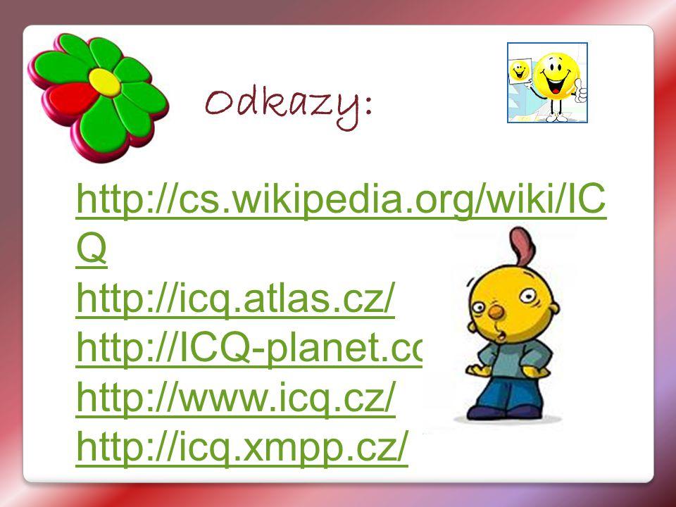 Odkazy: http://cs.wikipedia.org/wiki/IC Q http://icq.atlas.cz/ http://ICQ-planet.com http://www.icq.cz/ http://icq.xmpp.cz/