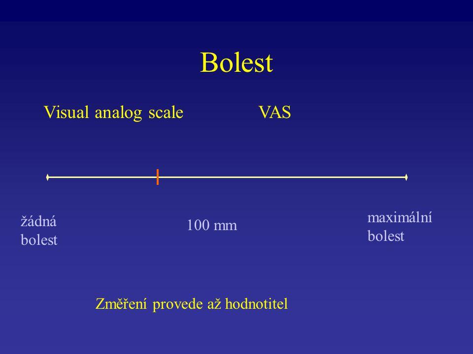 Bolest Visual analog scale VAS žádná bolest maximální bolest 100 mm Změření provede až hodnotitel