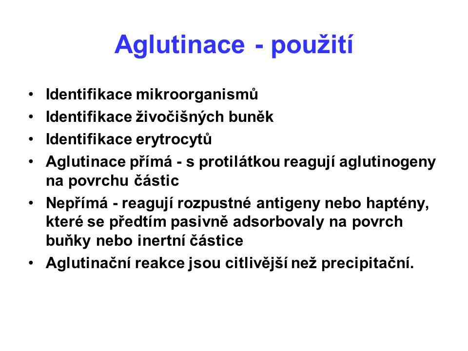 Aglutinace - použití Identifikace mikroorganismů Identifikace živočišných buněk Identifikace erytrocytů Aglutinace přímá - s protilátkou reagují aglut
