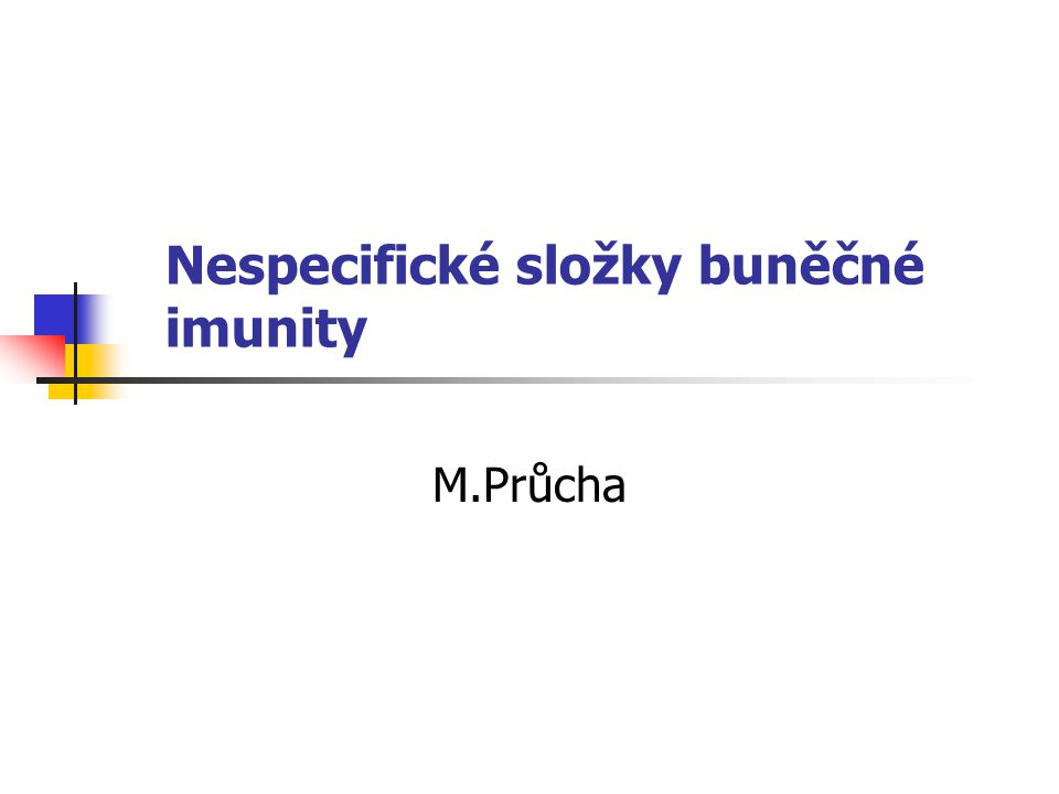 Nespecifické složky buněčné imunity M.Průcha