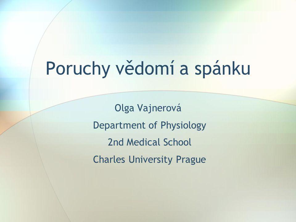 Poruchy vědomí a spánku Olga Vajnerová Department of Physiology 2nd Medical School Charles University Prague