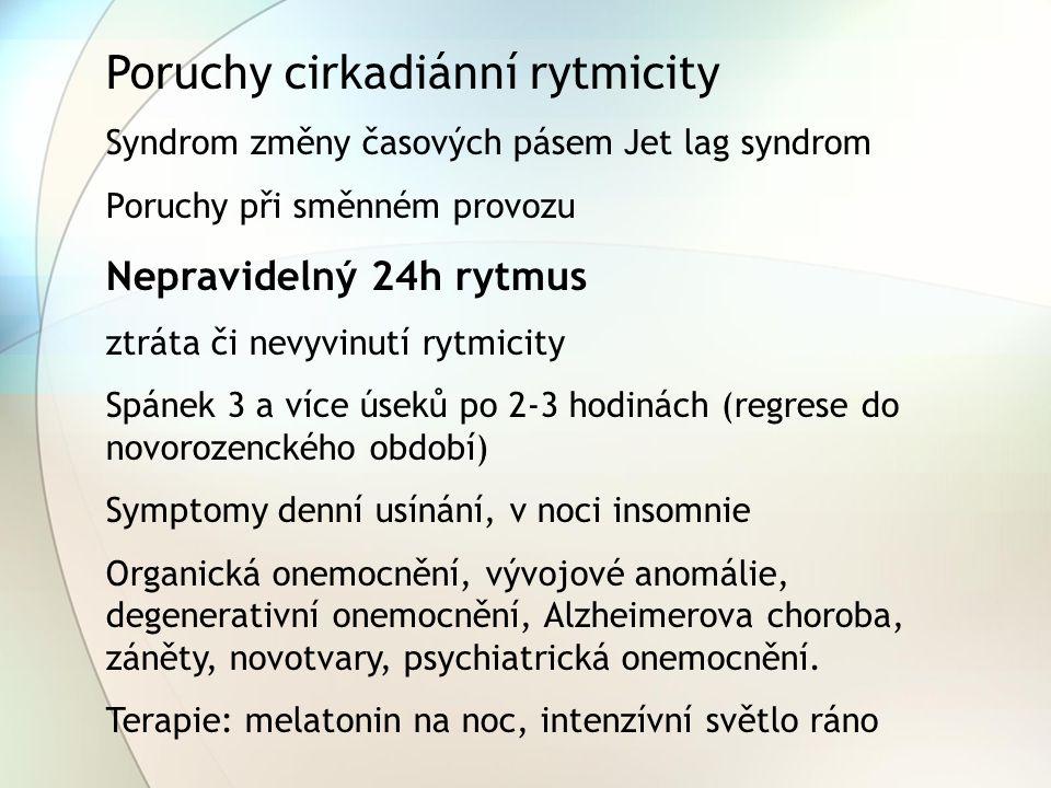 Poruchy cirkadiánní rytmicity Syndrom změny časových pásem Jet lag syndrom Poruchy při směnném provozu Nepravidelný 24h rytmus ztráta či nevyvinutí ry