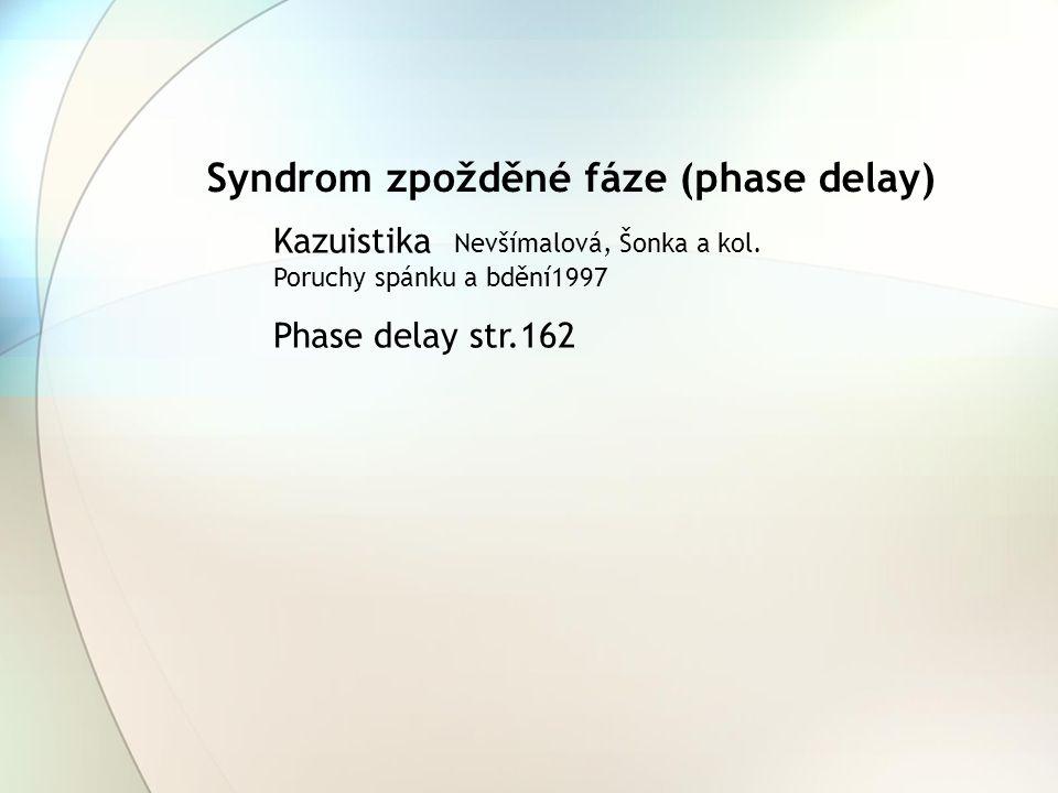 Kazuistika Nevšímalová, Šonka a kol. Poruchy spánku a bdění1997 Phase delay str.162 Syndrom zpožděné fáze (phase delay)