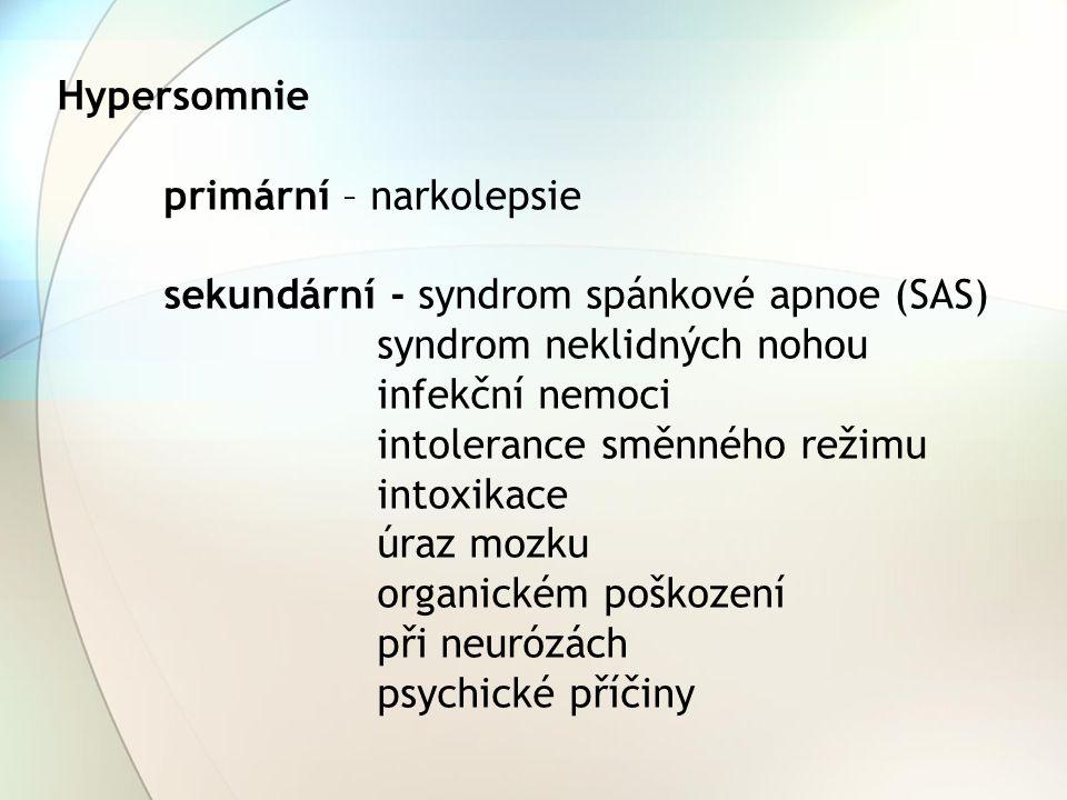 Hypersomnie primární – narkolepsie sekundární - syndrom spánkové apnoe (SAS) syndrom neklidných nohou infekční nemoci intolerance směnného režimu into