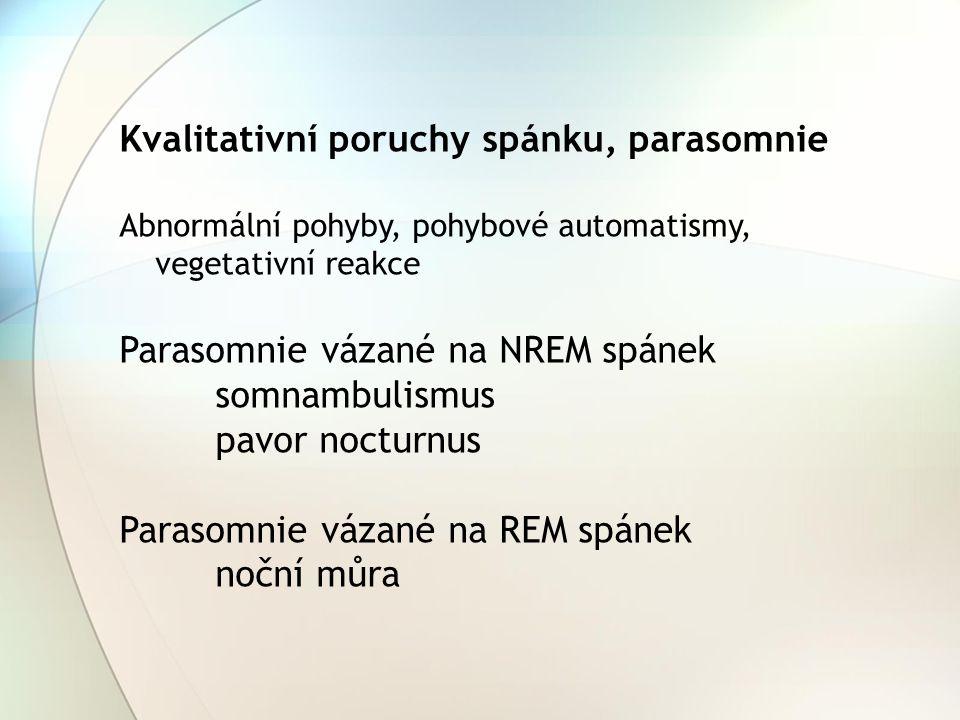 Kvalitativní poruchy spánku, parasomnie Abnormální pohyby, pohybové automatismy, vegetativní reakce Parasomnie vázané na NREM spánek somnambulismus pa