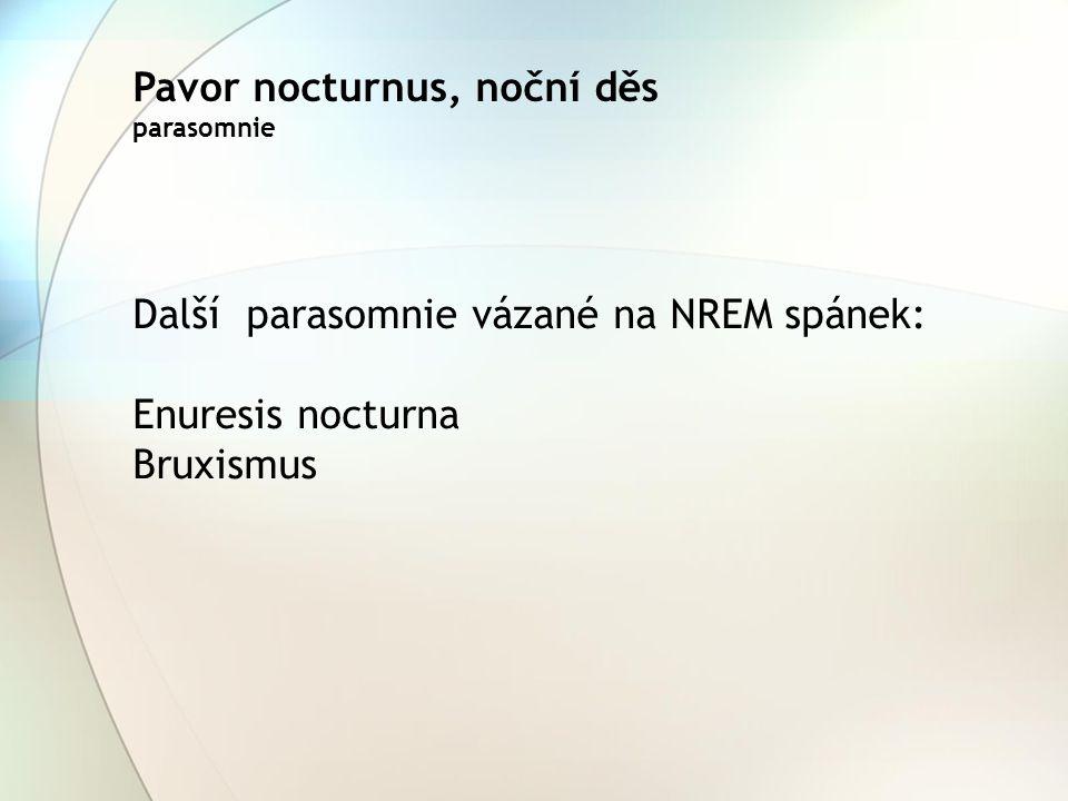 Pavor nocturnus, noční děs parasomnie Další parasomnie vázané na NREM spánek: Enuresis nocturna Bruxismus