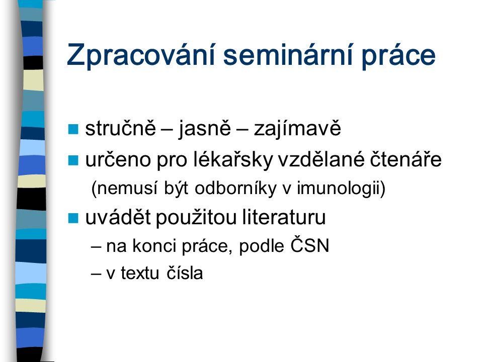 Zpracování seminární práce stručně – jasně – zajímavě určeno pro lékařsky vzdělané čtenáře (nemusí být odborníky v imunologii) uvádět použitou literat