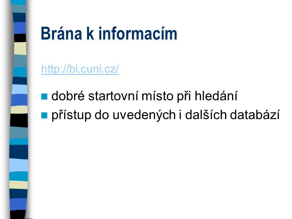 Brána k informacím dobré startovní místo při hledání přístup do uvedených i dalších databází http://bi.cuni.cz/