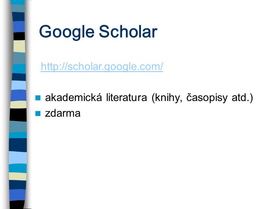 Google Scholar akademická literatura (knihy, časopisy atd.) zdarma http://scholar.google.com/