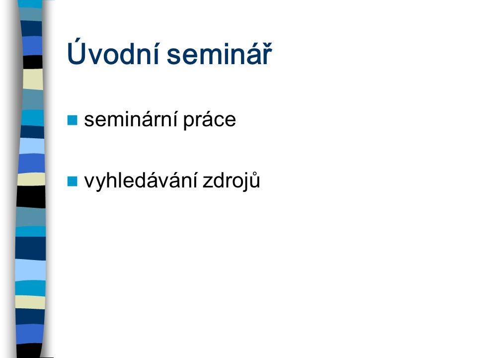 Úvodní seminář seminární práce vyhledávání zdrojů