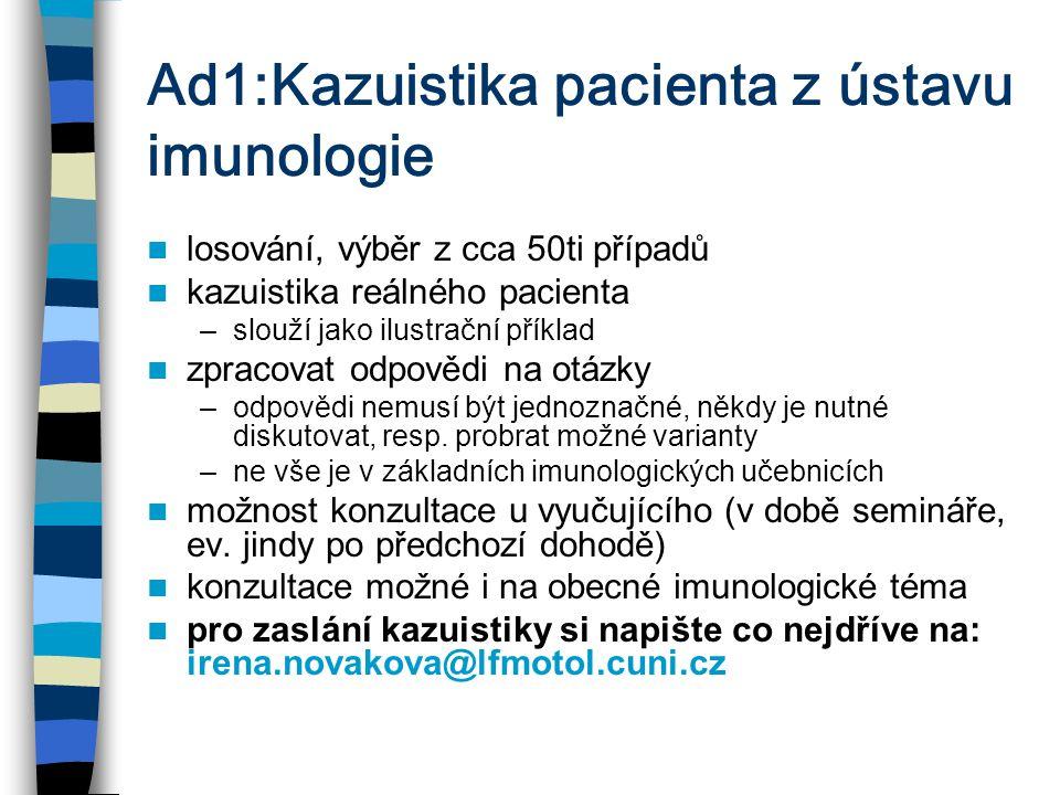 Ad1:Kazuistika pacienta z ústavu imunologie losování, výběr z cca 50ti případů kazuistika reálného pacienta –slouží jako ilustrační příklad zpracovat