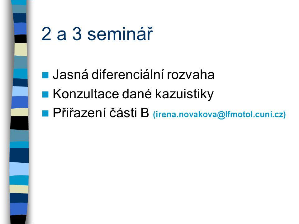 2 a 3 seminář Jasná diferenciální rozvaha Konzultace dané kazuistiky Přiřazení části B (irena.novakova@lfmotol.cuni.cz)