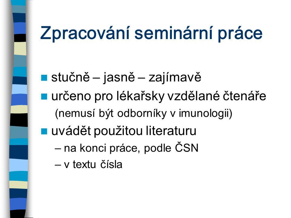 Zpracování seminární práce stučně – jasně – zajímavě určeno pro lékařsky vzdělané čtenáře (nemusí být odborníky v imunologii) uvádět použitou literatu