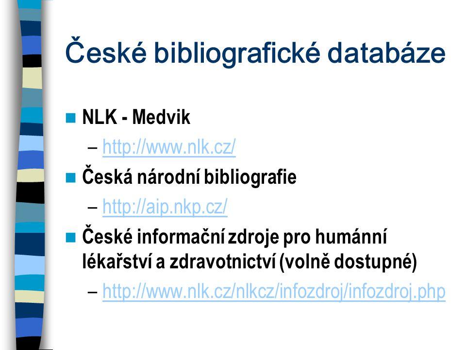 České bibliografické databáze NLK - Medvik –http://www.nlk.cz/http://www.nlk.cz/ Česká národní bibliografie –http://aip.nkp.cz/http://aip.nkp.cz/ Česk