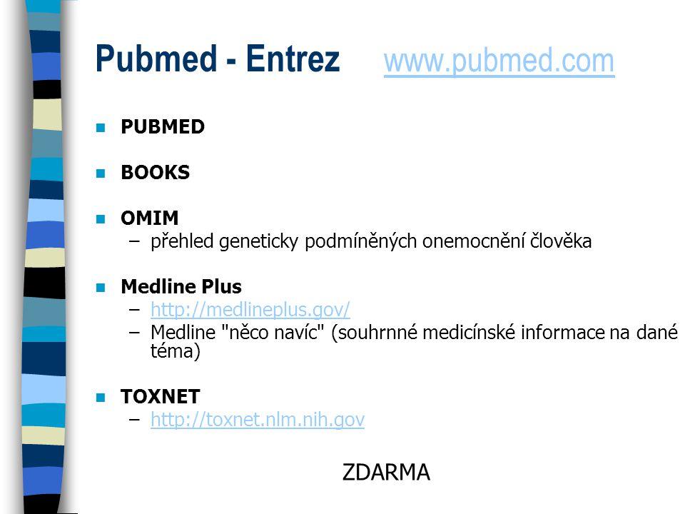 Pubmed - Entrez www.pubmed.com www.pubmed.com PUBMED BOOKS OMIM –přehled geneticky podmíněných onemocnění člověka Medline Plus –http://medlineplus.gov