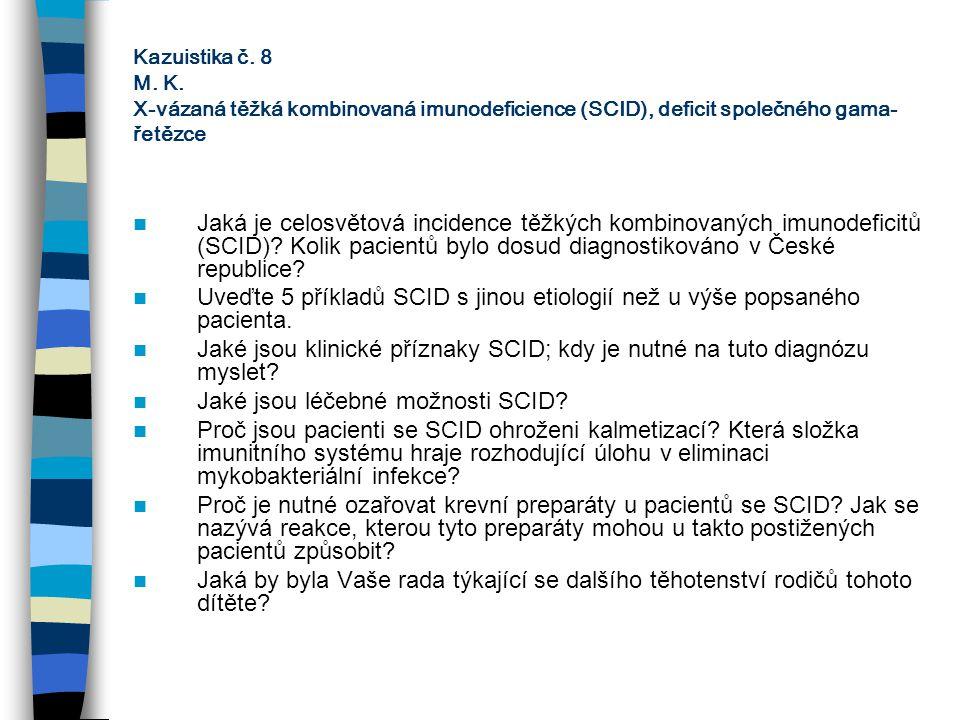Kazuistika č. 8 M. K. X-vázaná těžká kombinovaná imunodeficience (SCID), deficit společného gama- řetězce Jaká je celosvětová incidence těžkých kombin