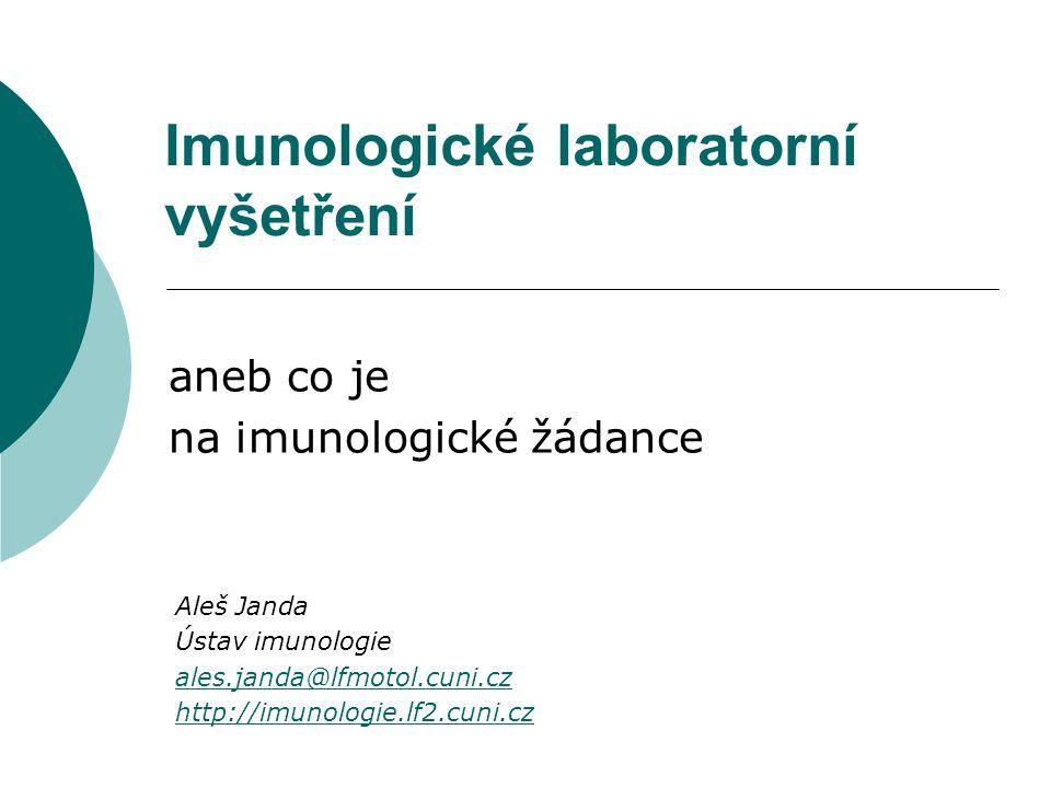 Aleš Janda Ústav imunologie ales.janda@lfmotol.cuni.cz http://imunologie.lf2.cuni.cz Imunologické laboratorní vyšetření aneb co je na imunologické žádance