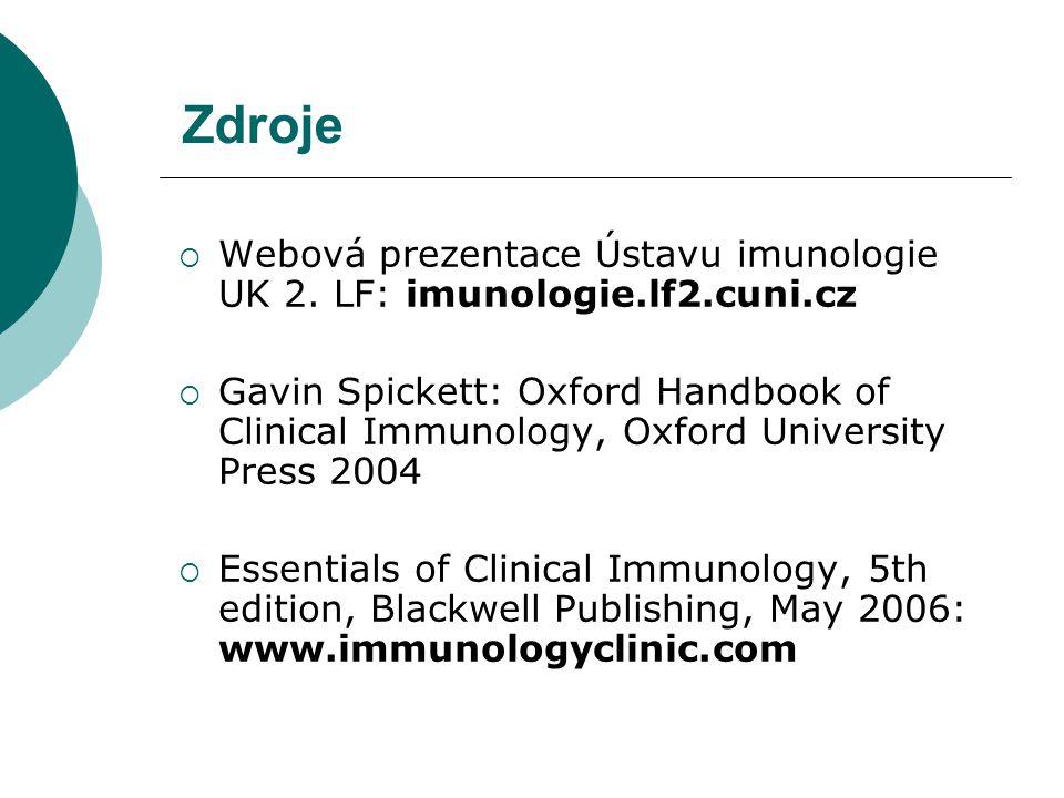 Zdroje  Webová prezentace Ústavu imunologie UK 2. LF: imunologie.lf2.cuni.cz  Gavin Spickett: Oxford Handbook of Clinical Immunology, Oxford Univers