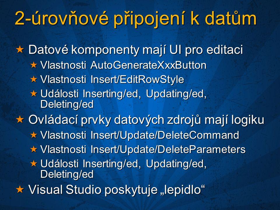 """2-úrovňové připojení k datům  Datové komponenty mají UI pro editaci  Vlastnosti AutoGenerateXxxButton  Vlastnosti Insert/EditRowStyle  Události Inserting/ed, Updating/ed, Deleting/ed  Ovládací prvky datových zdrojů mají logiku  Vlastnosti Insert/Update/DeleteCommand  Vlastnosti Insert/Update/DeleteParameters  Události Inserting/ed, Updating/ed, Deleting/ed  Visual Studio poskytuje """"lepidlo"""