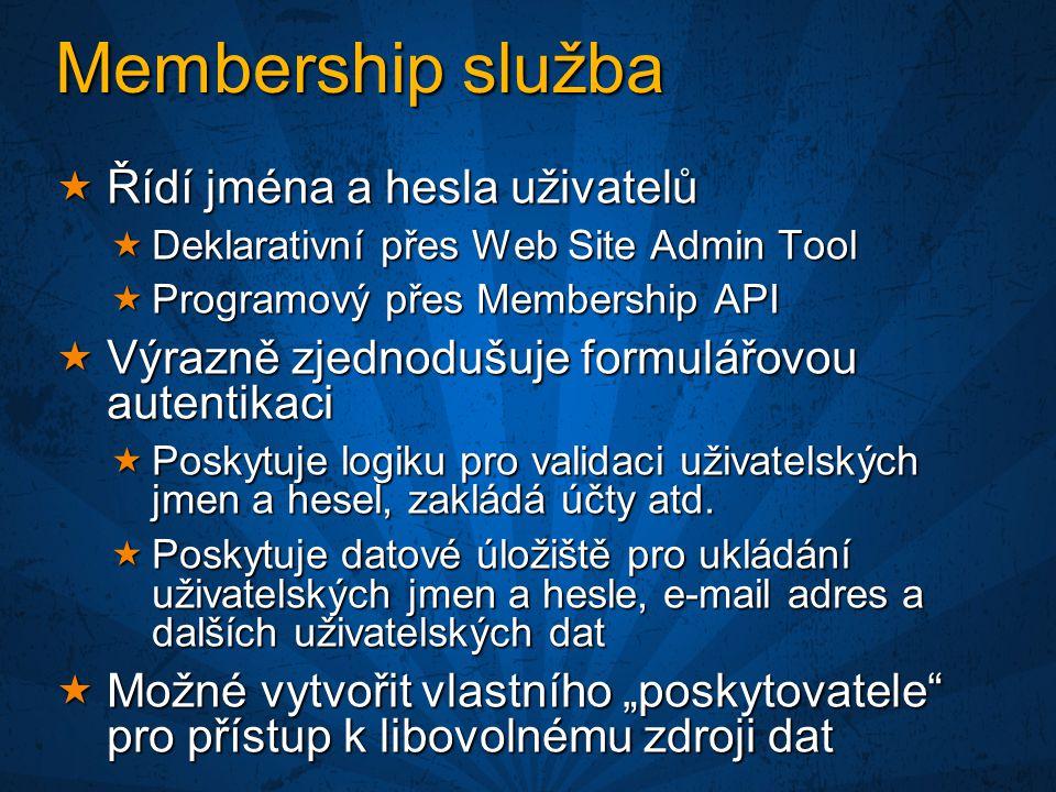 Membership služba  Řídí jména a hesla uživatelů  Deklarativní přes Web Site Admin Tool  Programový přes Membership API  Výrazně zjednodušuje formulářovou autentikaci  Poskytuje logiku pro validaci uživatelských jmen a hesel, zakládá účty atd.