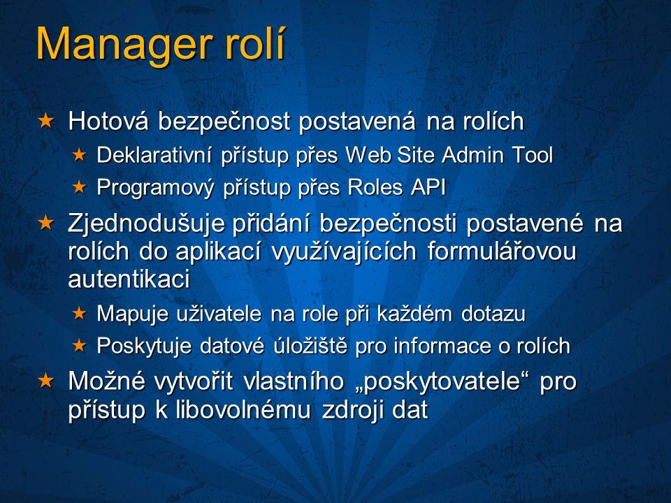 """Manager rolí  Hotová bezpečnost postavená na rolích  Deklarativní přístup přes Web Site Admin Tool  Programový přístup přes Roles API  Zjednodušuje přidání bezpečnosti postavené na rolích do aplikací využívajících formulářovou autentikaci  Mapuje uživatele na role při každém dotazu  Poskytuje datové úložiště pro informace o rolích  Možné vytvořit vlastního """"poskytovatele pro přístup k libovolnému zdroji dat"""