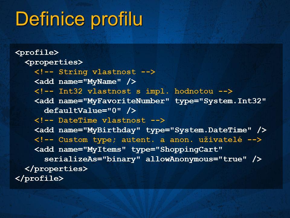 Definice profilu <add name= MyFavoriteNumber type= System.Int32 defaultValue= 0 /> <add name= MyItems type= ShoppingCart serializeAs= binary allowAnonymous= true />