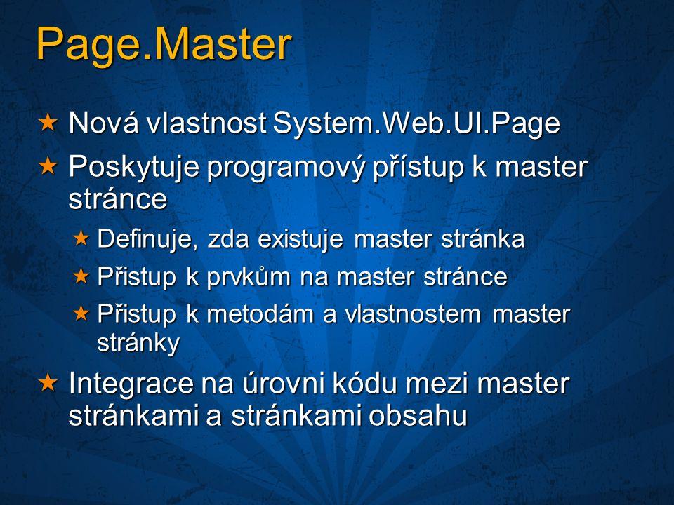 Page.Master  Nová vlastnost System.Web.UI.Page  Poskytuje programový přístup k master stránce  Definuje, zda existuje master stránka  Přistup k prvkům na master stránce  Přistup k metodám a vlastnostem master stránky  Integrace na úrovni kódu mezi master stránkami a stránkami obsahu