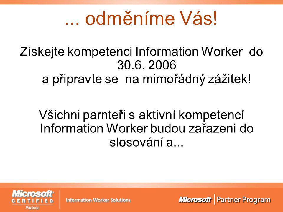 ... odměníme Vás! Získejte kompetenci Information Worker do 30.6. 2006 a připravte se na mimořádný zážitek! Všichni parnteři s aktivní kompetencí Info