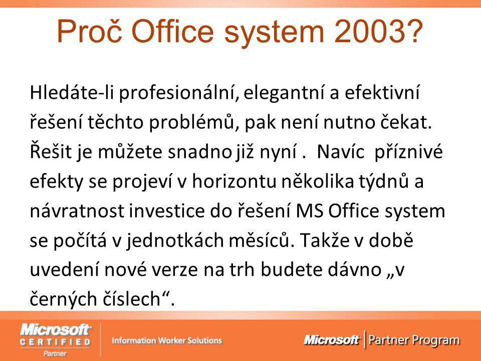Proč Office system 2003? Hledáte-li profesionální, elegantní a efektivní řešení těchto problémů, pak není nutno čekat. Řešit je můžete snadno již nyní