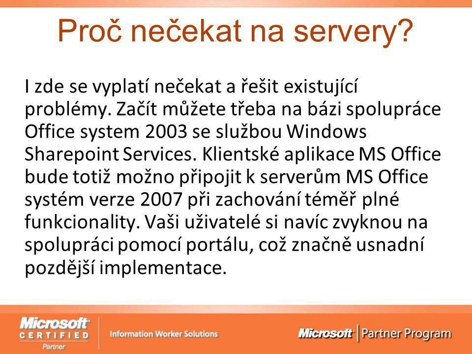 Proč nečekat na servery? I zde se vyplatí nečekat a řešit existující problémy. Začít můžete třeba na bázi spolupráce Office system 2003 se službou Win