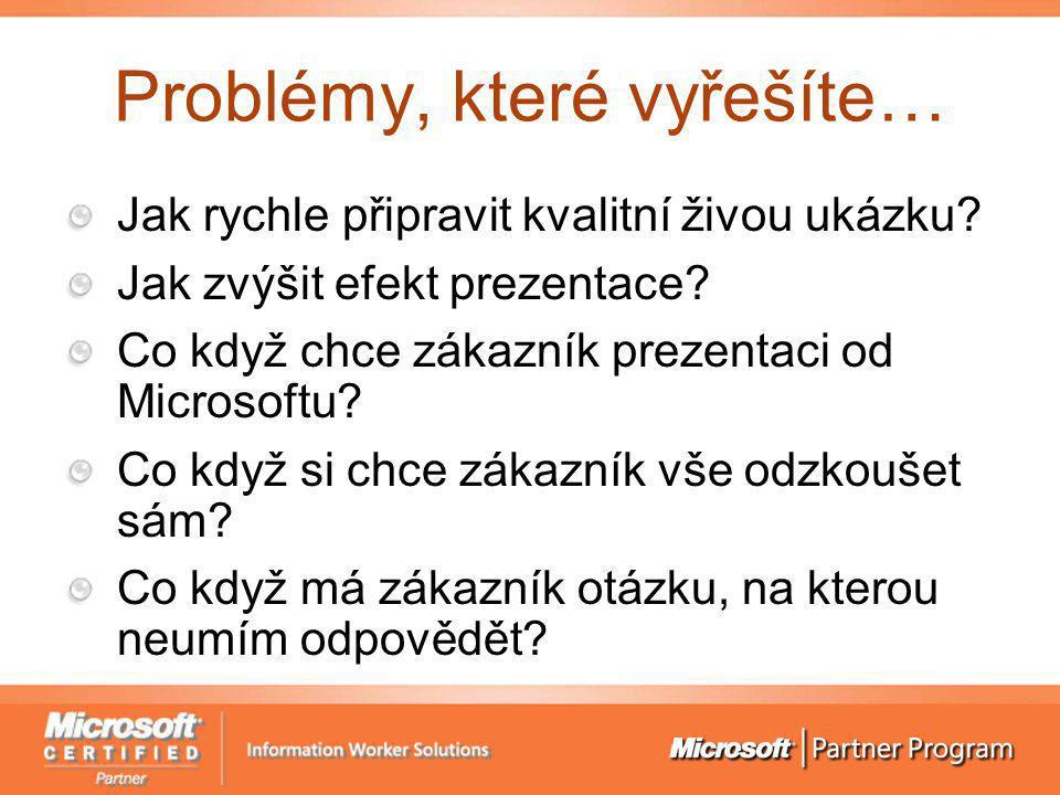 Problémy, které vyřešíte… Jak rychle připravit kvalitní živou ukázku? Jak zvýšit efekt prezentace? Co když chce zákazník prezentaci od Microsoftu? Co