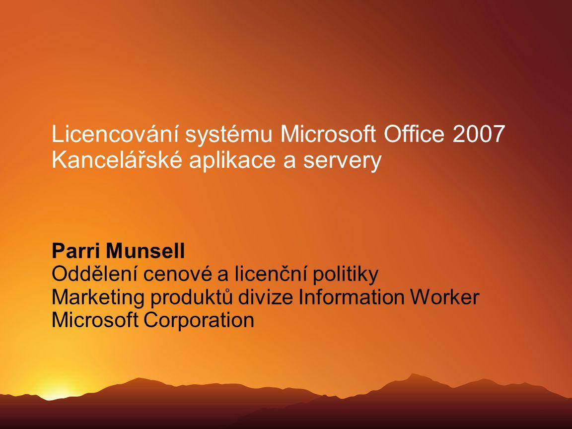 Licencování systému Microsoft Office 2007 Kancelářské aplikace a servery Parri Munsell Oddělení cenové a licenční politiky Marketing produktů divize I