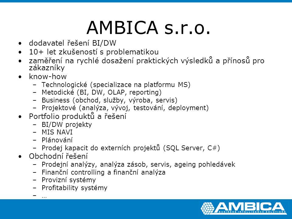 AMBICA s.r.o. dodavatel řešení BI/DW 10+ let zkušeností s problematikou zaměření na rychlé dosažení praktických výsledků a přínosů pro zákazníky know-