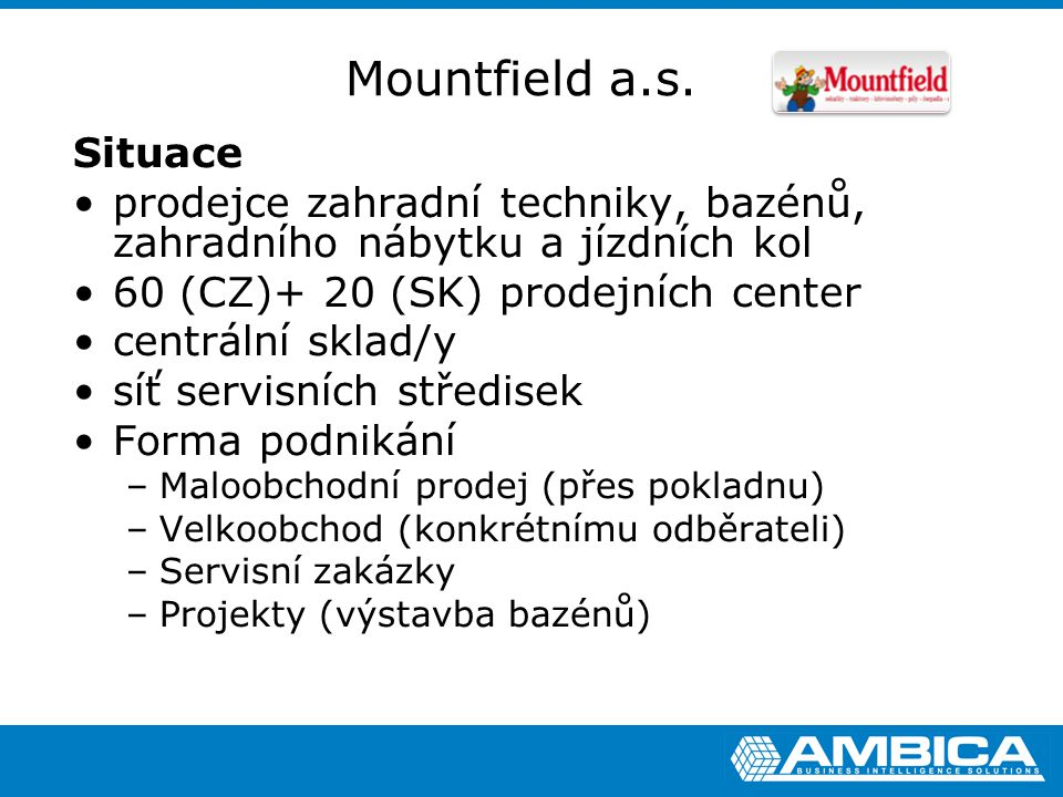 Mountfield a.s. Situace prodejce zahradní techniky, bazénů, zahradního nábytku a jízdních kol 60 (CZ)+ 20 (SK) prodejních center centrální sklad/y síť