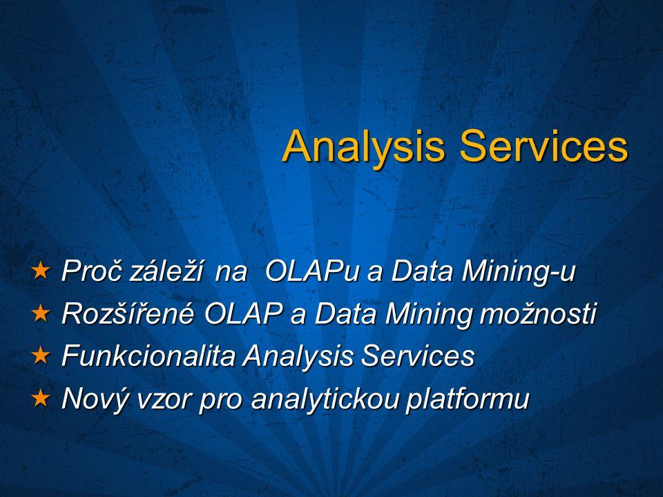 Analysis Services  Proč záleží na OLAPu a Data Mining-u  Rozšířené OLAP a Data Mining možnosti  Funkcionalita Analysis Services  Nový vzor pro ana