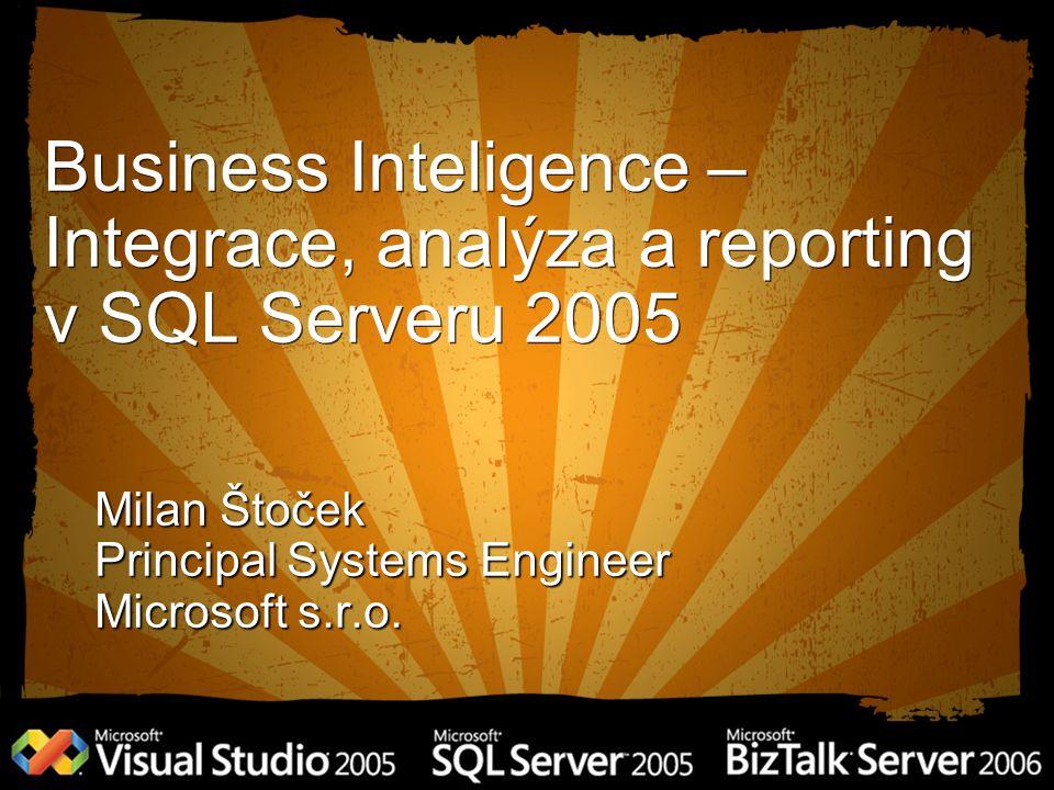 Business Inteligence – Integrace, analýza a reporting v SQL Serveru 2005 Milan Štoček Principal Systems Engineer Microsoft s.r.o.