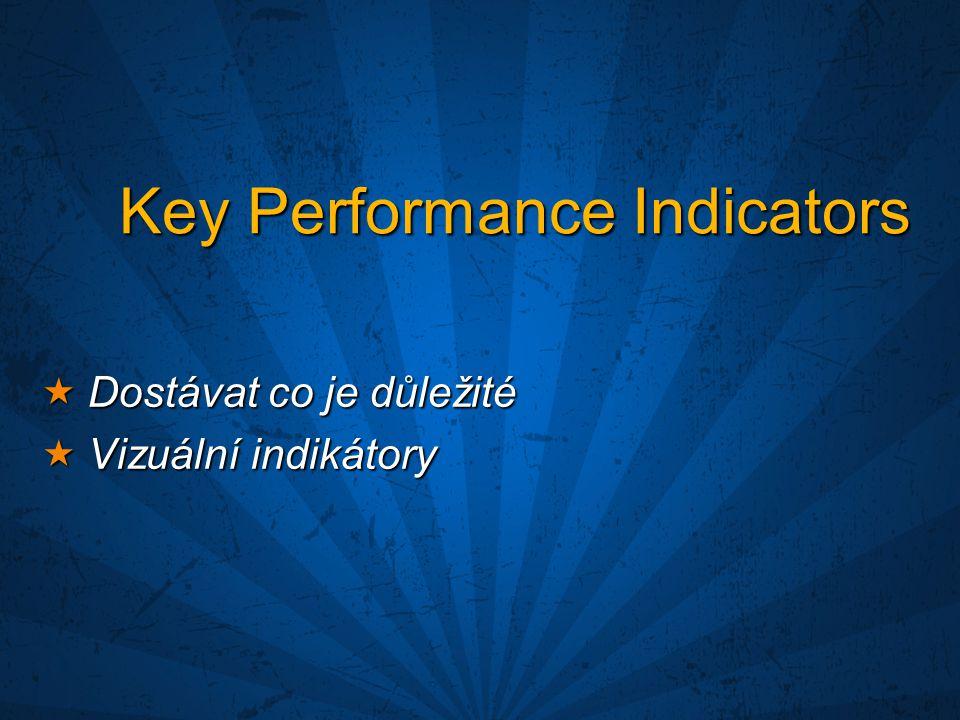 Key Performance Indicators  Dostávat co je důležité  Vizuální indikátory